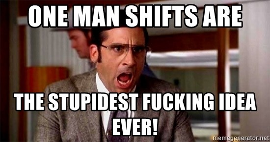 brick tamland - one man shifts are the stupidest fucking idea ever!
