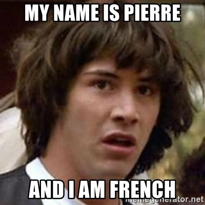 Conspiracy Keanu - My name is PIERRE and I am FRENCH