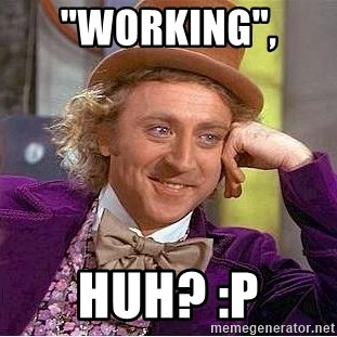 "Willy Wonka - ""working"",  huh? :P"