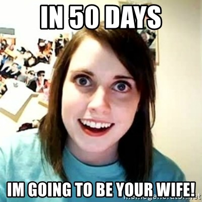 Overly Attached Girlfriend 2 - in 50 days im going to be your wife!