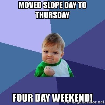 Success Kid - Moved slope day to thursday four day weekend!