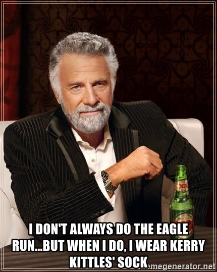The Most Interesting Man In The World -  I don't always do the eagle run...but when i do, i wear kerry kittles' sock