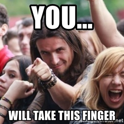 Ridiculously Photogenic Metalhead - You... Will take this finger