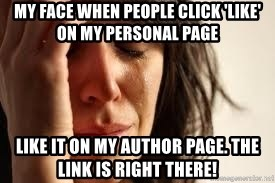 Crying lady - my face when people click 'like' on my personal page like it on my author page. the link is right there!