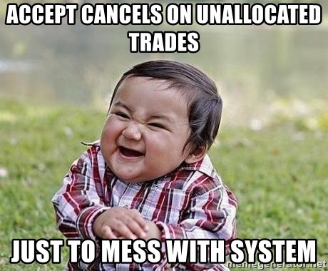 Evil Plan Baby - ACCEPT CANCELS ON UNALLOCATED TRADES JUST TO MESS WITH SYSTEM