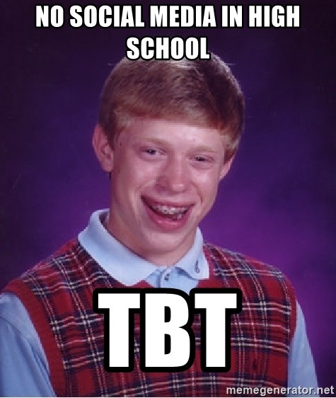 Bad Luck Brian - No SOCIAL MEDIA IN HIGH SCHOOL T…