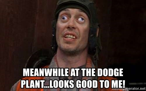 Crazy Eyes Steve - Meanwhile at the dodge plant...Looks good to me!