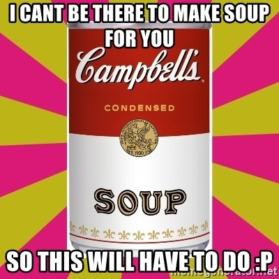 College Campbells Soup Can - i cant be there to make soup for you So this will have to do :p