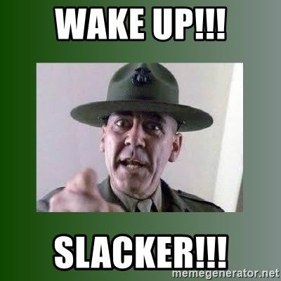 49655608 wake up!!! slacker!!! sgt hartman meme generator