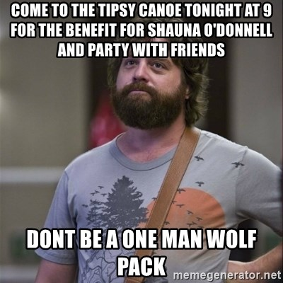 49655975 come to the tipsy canoe tonight at 9 for the benefit for shauna o
