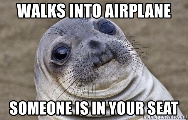 Awkward Seal - Walks into airplane Someone is in your seat