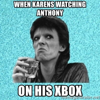 Disturbed Bowie - WHEN KARENS WATCHING ANTHONY ON HIS XBOX