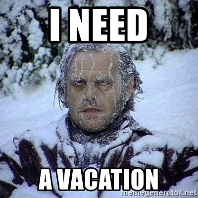 Image result for i need a vacation meme