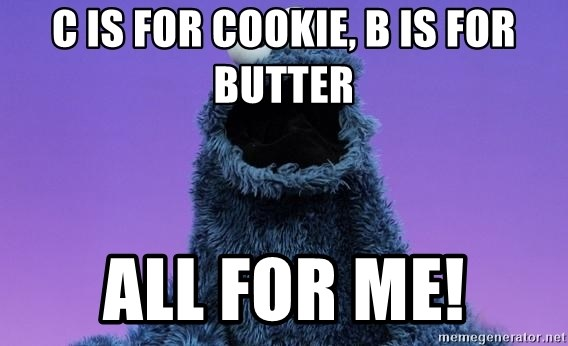 Cookie Monster Advice - C is for COOKIE, b is for butter all for me!