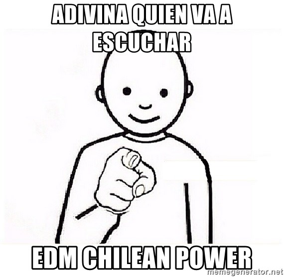 GUESS WHO YOU - Adivina quien va a escuchar EDM Chilean Power