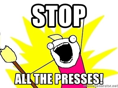 X ALL THE THINGS - stop all the presses!