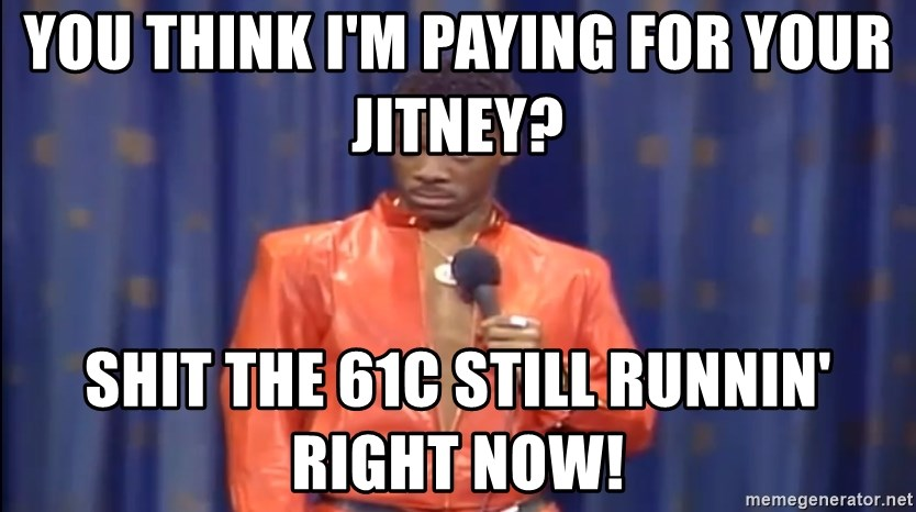 Eddie Murphy - Really? - You Think I'm Paying For Your Jitney? Shit The 61C Still Runnin' Right Now!