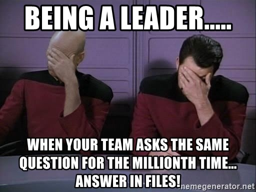 Picard-Riker Tag team - Being a leader..... when your team asks the same question for the millionth time... answer in files!