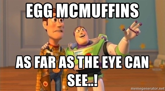 buzz as far as the eye can see - EGG McmUFFINS aS FAR AS THE EYE CAN SEE..!