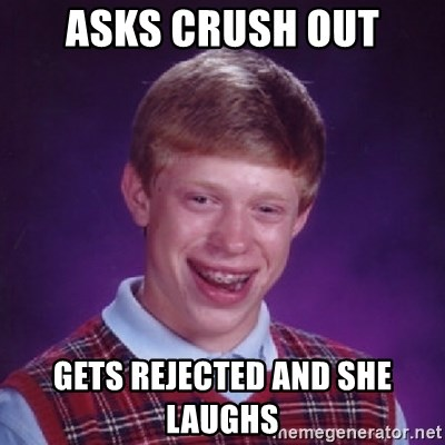 Bad Luck Brian - Asks crush out Gets rejected and she laughs