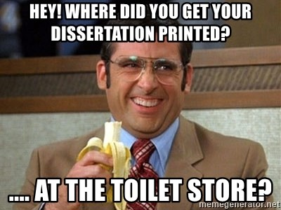 Brick Tamland Anchorman - HEY! Where did you get your dissertation printed? .... at the toilet store?