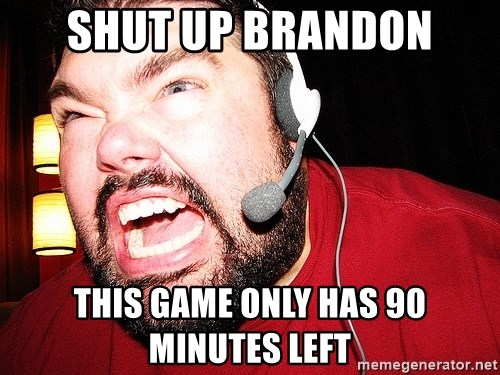 Angry Gamer - SHUT UP BRANDON THIS GAME ONLY HAS 90 MINUTES LEFT