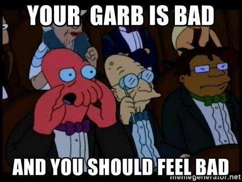 Zoidberg - Your  garb is bad and you should feel bad