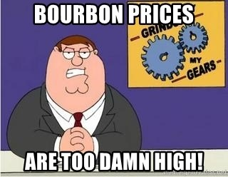 Grinds My Gears Peter Griffin - Bourbon Prices Are too Damn High!