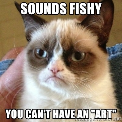 """Grumpy Cat  - sounds fishy you can't have an """"art"""""""