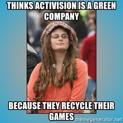 hippie girl - THINKS ACTIVISION IS A green company because they recycle their games