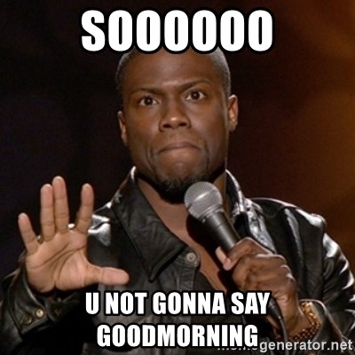 Kevin Hart - Soooooo U not gonna say Goodmorning