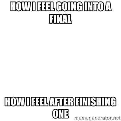 Blank Template - How I Feel Going Into a Final How I Feel After Finishing One