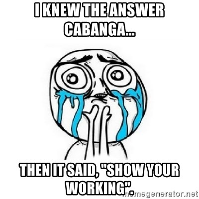 """Crying face - I knew the answer cabanga... Then it said, """"show your working""""."""