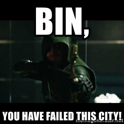 YOU HAVE FAILED THIS CITY - BIN, you have failed this city!