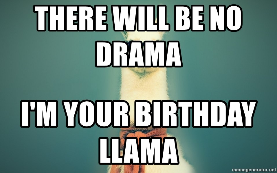 Pancakes llama - There will be no drama           I'm your birthday llama