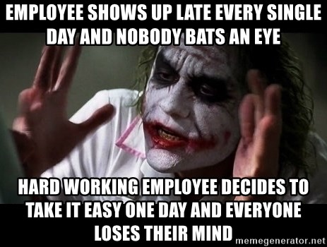 joker mind loss - Employee shows up late every single day and nobody bats an eye hard working employee decides to take it easy one day and everyone loses their mind