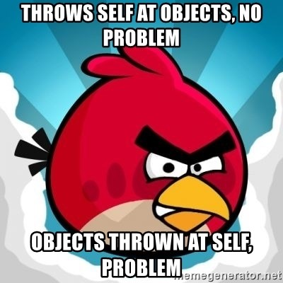 Angry Bird - Throws self at objects, no problem Objects thrown at self, problem