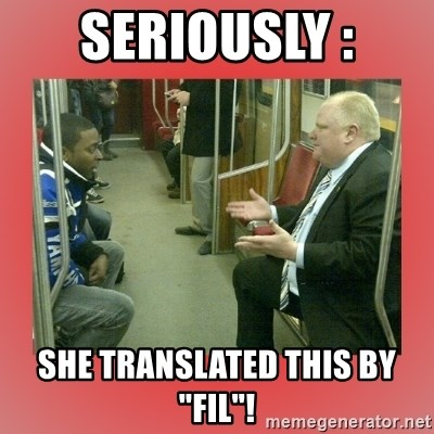 """Rob Ford - Seriously : She translated this by """"FIL""""!"""