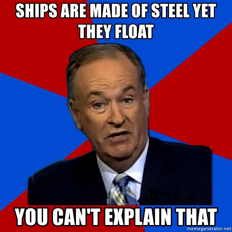 Bill O'Reilly Proves God - Ships are made of steel yet they float you can't explain that