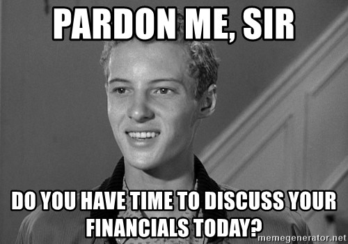 Eddie Haskell - Pardon Me, Sir Do you have time to discuss your financials today?