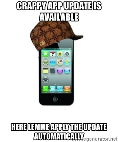 Scumbag iPhone 4 - crappy app update is available here lemme apply the update automatically