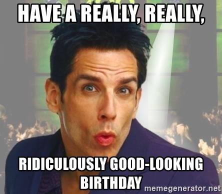 zoolander kiss - Have a really, really, ridiculously Good-looking birthday