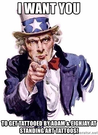Uncle Sam Says - I want you  to get tattooed by adam & Eighjay At Standing Art Tattoos!