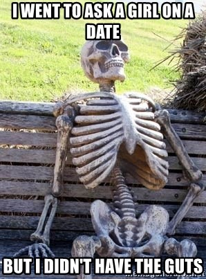 Waiting Skeleton - i went to ask a girl on a date but i didn't have the guts