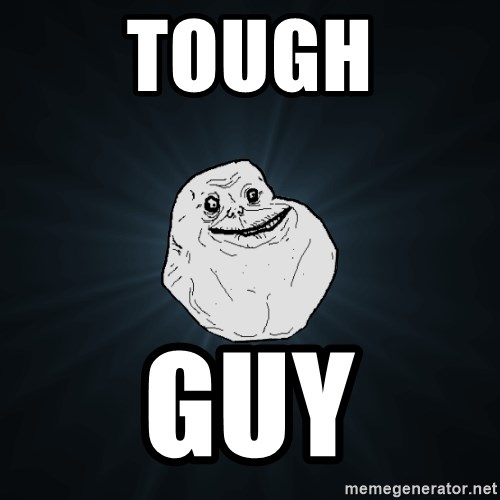 Forever Alone - TOUGH GUY