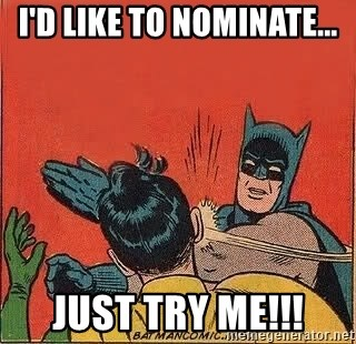batman slap robin - I'd like to nominate... JUST TRY ME!!!