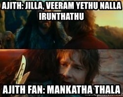 Never Have I Been So Wrong - AJITH: JILLA, VEERAM YETHU NALLA IRUNTHATHU AJITH FAN: MANKATHA THALA