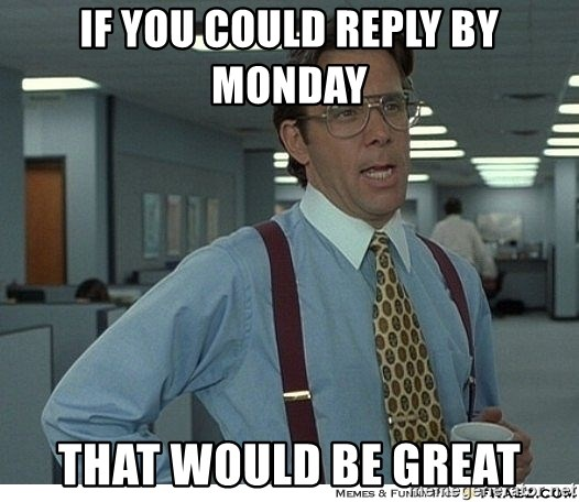 That would be great - If you could reply by Monday That would be great