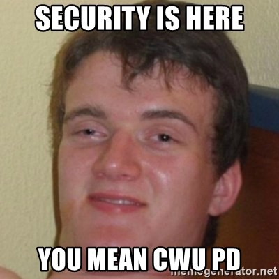 10guy - security is here you mean cwu pd