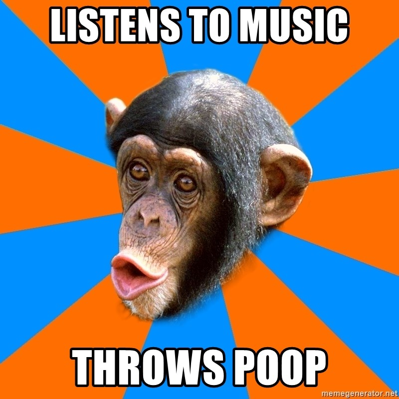 Socially Primitive Chimpanzee - listens to music throws poop